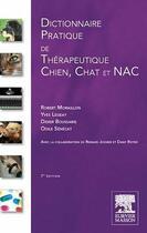 Couverture du livre « Dictionnaire pratique de thérapeutique chien, chat et NAC (7e édition) » de Robert Moraillon et Yves Legeay et Odile Senecat et Didier Boussarie aux éditions Elsevier-masson