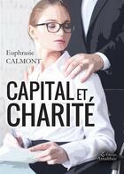 Couverture du livre « Capital et charité » de Euphrasie Calmont aux éditions Amalthee