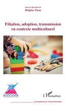 Couverture du livre « Filiation, adoption, transmission en contexte multiculturel » de Brigitte Tison aux éditions L'harmattan