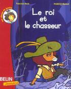 Couverture du livre « Le roi et le chasseur » de Francisco Arcis et Frederick Mansot aux éditions Belin Education