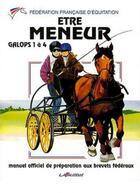 Couverture du livre « Être meneurs ; galops 1 à 4 » de Federation Francaise D'Equitation aux éditions Lavauzelle