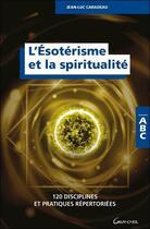 Couverture du livre « L'ésotérisme et la spiritualité ; 120 disciplines et pratiques répertoriées » de Jean-Luc Caradeau aux éditions Grancher