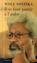 Couverture du livre « Il te faut partir à l'aube » de Wole Soyinka aux éditions Actes Sud