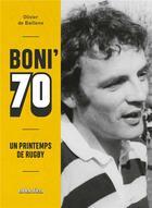 Couverture du livre « Boni'70 - un printemps de rugby » de Olivier De Baillenx aux éditions Atlantica