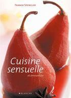 Couverture du livre « La cuisine sensuelle et amoureuse » de Franck Spengler aux éditions Blanche