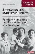 Couverture du livre « À travers les mailles du filet ; pendant 4 ans, une famille a echappé à la Gestapo » de Ignaz Henri Rubinfeld aux éditions Jourdan