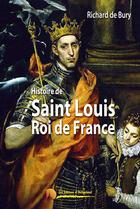 Couverture du livre « Saint Louis ; roi de France » de Richard De Bury aux éditions Heligoland