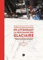Couverture du livre « En attendant la prochaine ère glaciaire ; petites chroniques de Savoie » de Maxence Fermine et Pierre Witt aux éditions Libel