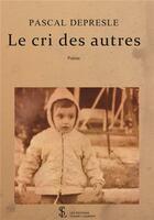 Couverture du livre « Le cri des autres » de Pascal Depresle aux éditions Sydney Laurent