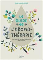 Couverture du livre « Le guide de l'aromathérapie » de Marie-France Muller aux éditions Hachette Pratique