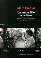 Couverture du livre « La jeune fille à la fleur ; histoire d'une photographie » de Philippe Seclier et Marc Riboud aux éditions Seuil