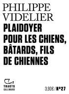 Couverture du livre « Plaidoyer pour les chiens, batards, fils de chiennes » de Philippe Videlier aux éditions Gallimard