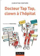 Couverture du livre « Docteur Tap Tap, clown à l'hôpital » de Christine Matheo aux éditions Dunod