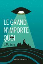 Couverture du livre « Le grand n'importe quoi » de J. M. Erre aux éditions Buchet Chastel
