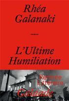 Couverture du livre « L'ultime humiliation » de Rhea Galanaki aux éditions Galaade