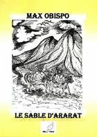 Couverture du livre « Le sable d'Ararat » de Max Obispo aux éditions Mille Plumes