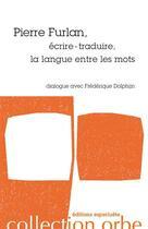 Couverture du livre « Pierre Furlan ; écrire-traduire, la langue entre les mots » de Pierre Furlan et Frederique Dolphijn aux éditions Esperluete