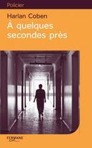 Couverture du livre « À quelques secondes près » de Harlan Coben aux éditions Feryane