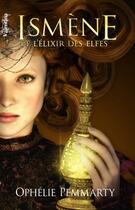 Couverture du livre « Ismène et l'elixir des elfes » de Ophelie Pemmarty aux éditions Valentina