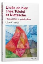 Couverture du livre « L'idée de bien chez Tolstoï et Nietzsche ; philosophie et prédication » de Leon Chestov aux éditions Vrin
