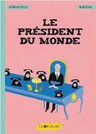 Couverture du livre « Le président du monde » de Germano Zullo et Albertine Zullo aux éditions La Joie De Lire