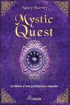 Couverture du livre « Mystic quest ; le début d'une prodigieuse odyssée » de Nancy Harvey aux éditions Ariane