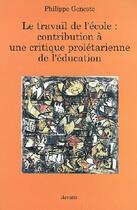 Couverture du livre « Le travail de l'école ; contribution à une critique prolétarienne de l'éducation » de Philippe Geneste aux éditions Acratie