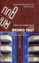 Couverture du livre « Bruno Taut ; master of colourful architecture in Berlin » de Winfried Brenne aux éditions Braun