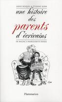Couverture du livre « Une histoire des parents d'écrivains ; de Balzac à Marguerite Duras » de Etienne Kern et Anne Boquel aux éditions Flammarion