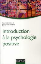 Couverture du livre « Introduction à la psychologie positive » de Jacques Lecomte aux éditions Dunod