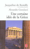 Couverture du livre « Une certaine idée de la Grèce » de Jacqueline De Romilly et Alexandre Grandazzi aux éditions Lgf