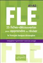 Couverture du livre « FLE ; A1, A2 ; 25 fiches-découvertes pour apprendre ou réviser le français langue étrangère » de Celine Dayre aux éditions Ellipses Marketing