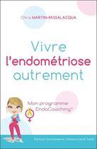 Couverture du livre « Vivre l'endométriose autrement ; mon programme endocoaching » de Chris Martin-Passalacqua aux éditions Quintessence