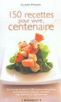 Couverture du livre « 200 Recettes Pour Vivre Centenaire » de Claire Pinson aux éditions Marabout