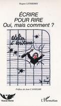 Couverture du livre « Ecrire Pour Rire ; Oui Mais Comment » de Hugues Lethierry aux éditions L'harmattan