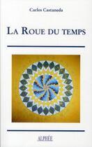 Couverture du livre « La roue du temps » de Carlos Castaneda aux éditions Alphee.jean-paul Bertrand