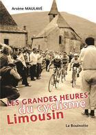 Couverture du livre « Les grandes heures du cyclisme limousin » de Arsene Maulave aux éditions La Bouinotte