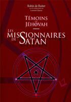 Couverture du livre « Témoins de Jéhovah : les missionnaires de Satan » de Laurent Glauzy aux éditions Laurent Glauzy