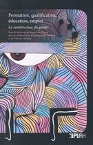 Couverture du livre « Formation, qualification, éducation, emploi ; la construction du genre » de Sophie Devineau et Emmanuelle Annoot et Thierry Dezalay aux éditions Pu De Rouen