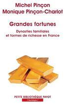 Couverture du livre « Grandes fortunes ; dynasties familiales et formes de richesse en france » de Michel Pincon et Monique Pincon-Charlot aux éditions Payot
