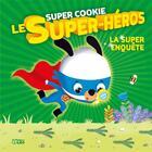 Couverture du livre « Super Cookie le super-héros ; la super enquête » de Collectif aux éditions Lito