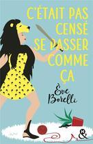 Couverture du livre « C'était pas censé se passer comme ça » de Eve Borelli aux éditions Harlequin