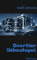 Couverture du livre « Quartier Sébastopol » de Noel Simsolo aux éditions L'ecailler Du Sud