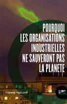 Couverture du livre « Pourquoi les organisations industrielles ne sauveront pas la planète » de Etienne Maclouf aux éditions Bord De L'eau