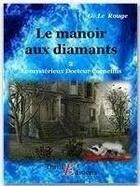 Couverture du livre « Le mystérieux doctur Cornélius t.2 ; le manoir aux diamants » de Gustave Le Rouge aux éditions Thriller Editions
