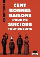 Couverture du livre « Cent bonnes raisons pour me suicider tout de suite » de Roland Topor aux éditions Wombat
