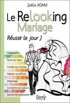 Couverture du livre « Le relooking mariage ; réussir le jour j » de Joelle Adam aux éditions Dangles