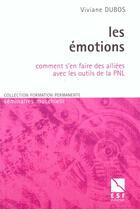 Couverture du livre « Les Emotions ; Comment S'En Faire Des Allies Avec Les Outils De La P N L » de Viviane Dubos aux éditions Esf
