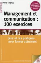 Couverture du livre « Management et communication : 100 exercices » de Denis Cristol aux éditions Esf