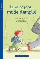 Couverture du livre « La vie de papa : mode d'emploi » de Thomas Scotto et Elodie Durand aux éditions Actes Sud Junior